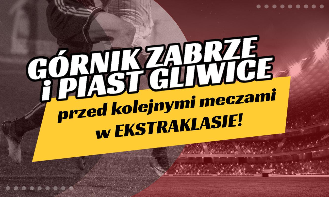 Górnik Zabrze i Piast Gliwice przed kolejnymi meczami w Ekstraklasie!
